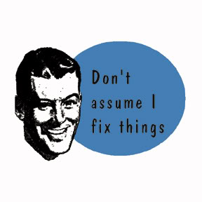 Don't Assume I Fix Things