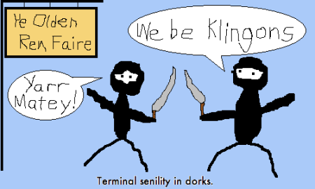 "Two crudely drawn stick figures in ninja costumes at ""Ye Olden Ren Faire"" saying, ""Yarr Matey! We be Klingons!"""
